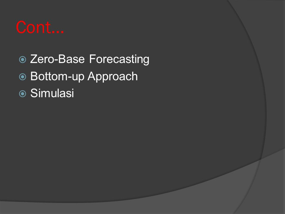 Cont…  Zero-Base Forecasting  Bottom-up Approach  Simulasi