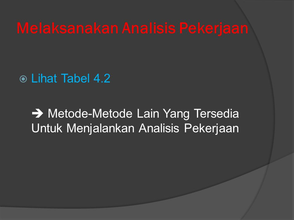 Melaksanakan Analisis Pekerjaan  Lihat Tabel 4.2  Metode-Metode Lain Yang Tersedia Untuk Menjalankan Analisis Pekerjaan