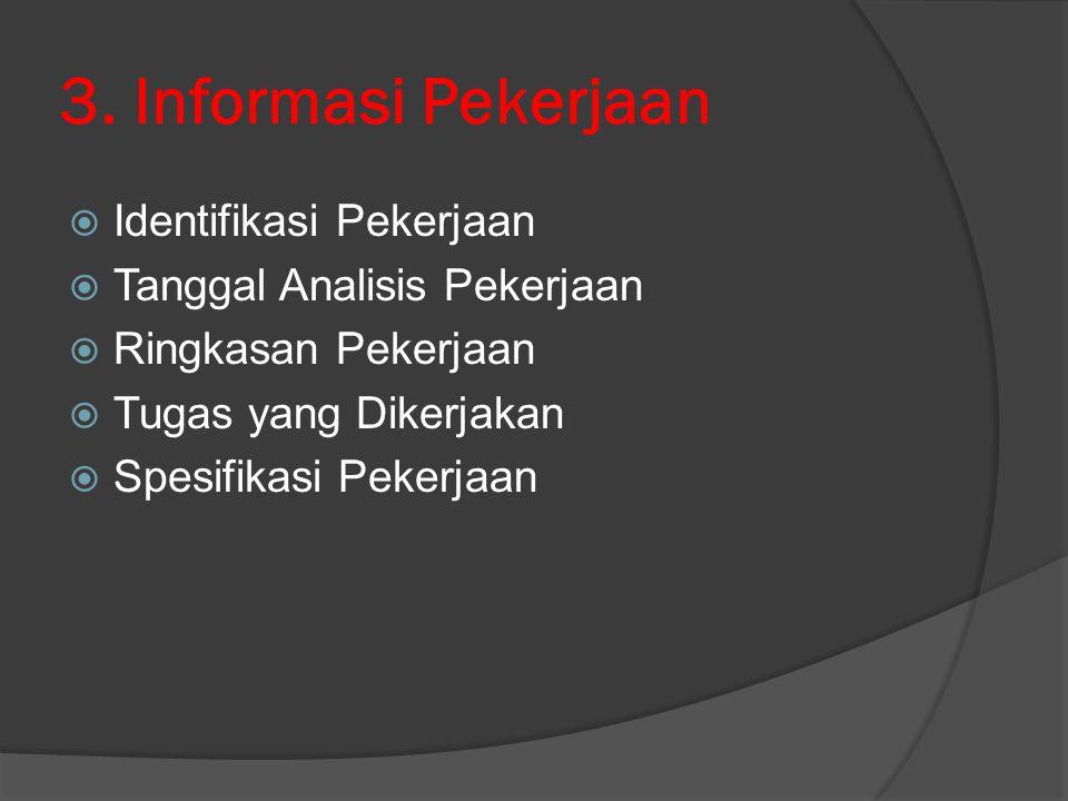 3. Informasi Pekerjaan  Identifikasi Pekerjaan  Tanggal Analisis Pekerjaan  Ringkasan Pekerjaan  Tugas yang Dikerjakan  Spesifikasi Pekerjaan