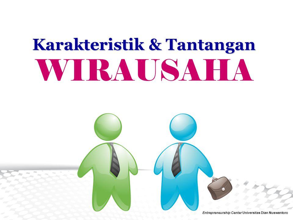 Karakteristik & Tantangan Karakteristik & Tantangan WIRAUSAHA Entrepreneurship Center Universitas Dian Nuswantoro