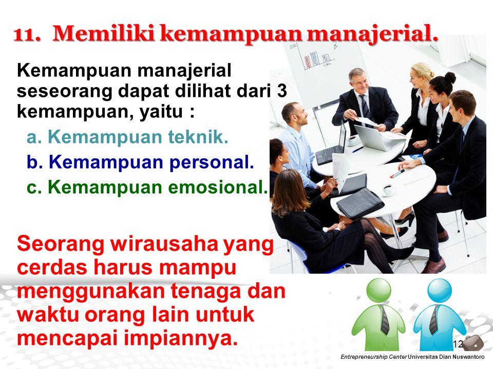 12 Entrepreneurship Center Universitas Dian Nuswantoro 11. Memiliki kemampuan manajerial. Kemampuan manajerial seseorang dapat dilihat dari 3 kemampua