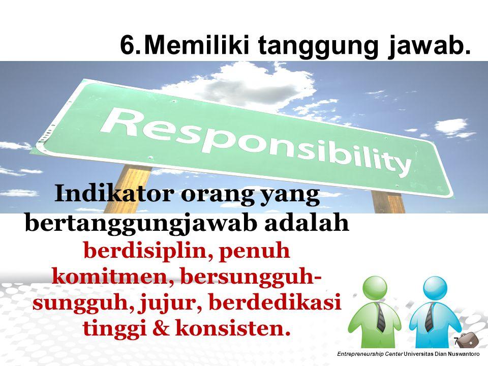 7 Entrepreneurship Center Universitas Dian Nuswantoro 6.Memiliki tanggung jawab. Indikator orang yang bertanggungjawab adalah berdisiplin, penuh komit