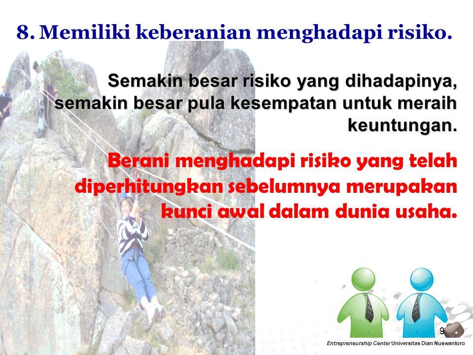 9 Entrepreneurship Center Universitas Dian Nuswantoro 8.Memiliki keberanian menghadapi risiko. Semakin besar risiko yang dihadapinya, semakin besar pu