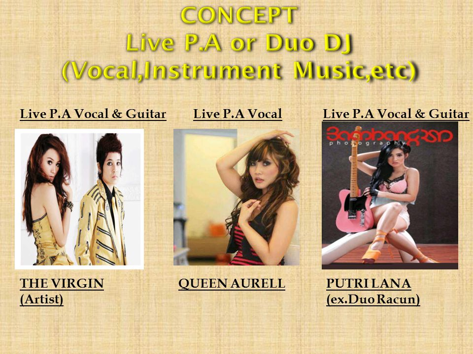 THE VIRGIN (Artist) Live P.A Vocal & GuitarLive P.A Vocal QUEEN AURELL Live P.A Vocal & Guitar PUTRI LANA (ex.Duo Racun)