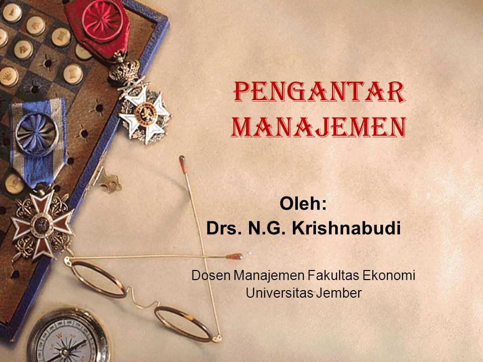 Oleh: Drs. N.G. Krishnabudi Dosen Manajemen Fakultas Ekonomi Universitas Jember PENGANTAR MANAJEMEN