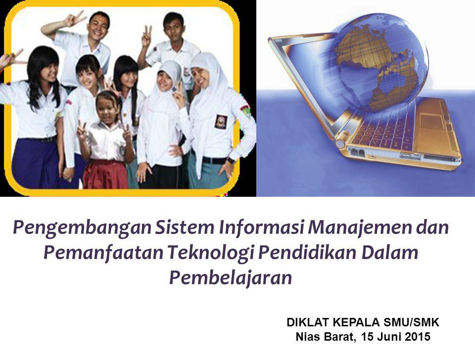Pengembangan Sistem Informasi Manajemen dan Pemanfaatan Teknologi Pendidikan Dalam Pembelajaran DIKLAT KEPALA SMU/SMK Nias Barat, 15 Juni 2015