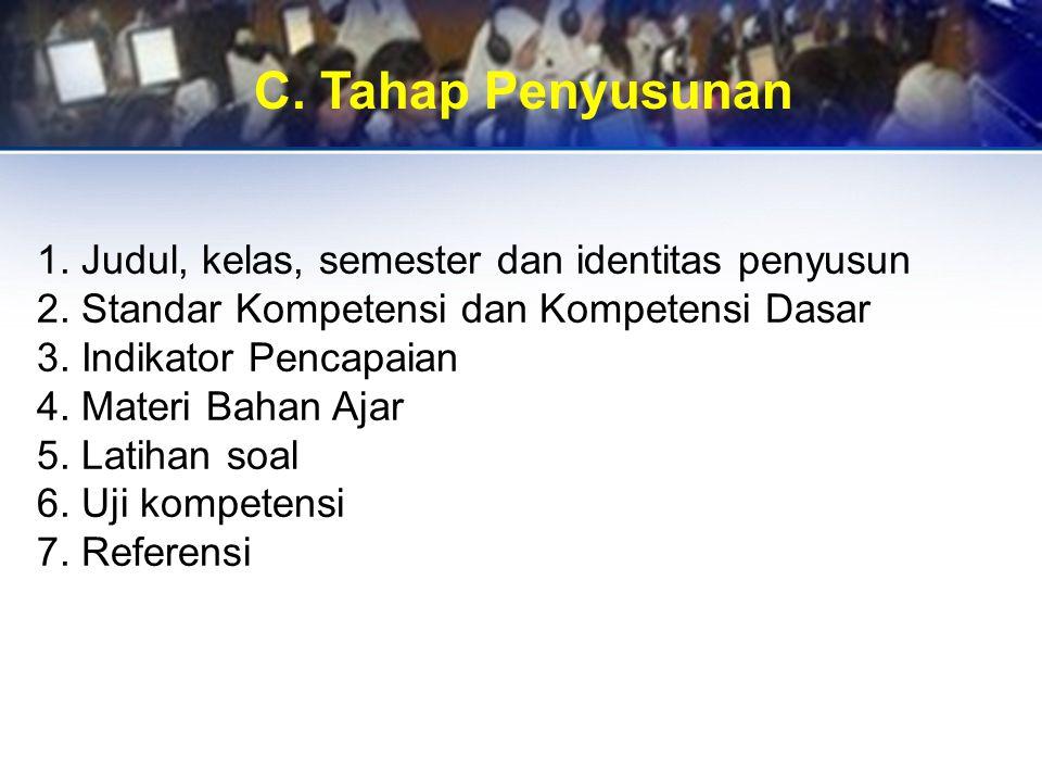 C. Tahap Penyusunan 1. Judul, kelas, semester dan identitas penyusun 2. Standar Kompetensi dan Kompetensi Dasar 3. Indikator Pencapaian 4. Materi Baha
