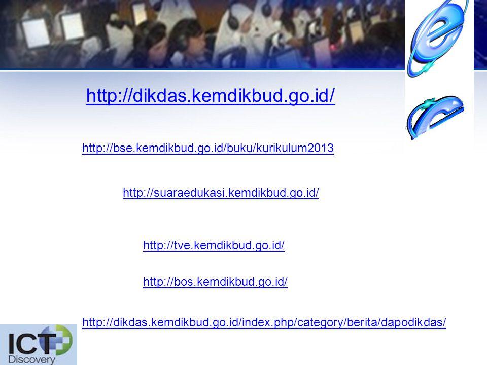 http://dikdas.kemdikbud.go.id/ http://bse.kemdikbud.go.id/buku/kurikulum2013 http://suaraedukasi.kemdikbud.go.id/ http://tve.kemdikbud.go.id/ http://bos.kemdikbud.go.id/ http://dikdas.kemdikbud.go.id/index.php/category/berita/dapodikdas/