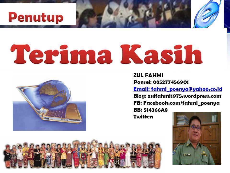 ZUL FAHMI Ponsel: 085277456901 Email: fahmi_poenya@yahoo.co.id Blog: zulfahmi1975.wordpress.com FB: Facebook.com/fahmi_poenya BB: 514366A8 Twitter: