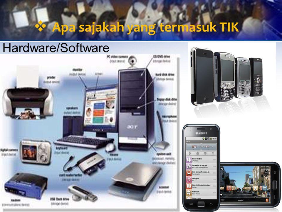  Apa sajakah yang termasuk TIK Hardware/Software