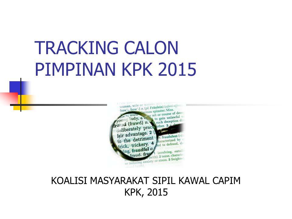 TRACKING CALON PIMPINAN KPK 2015 KOALISI MASYARAKAT SIPIL KAWAL CAPIM KPK, 2015