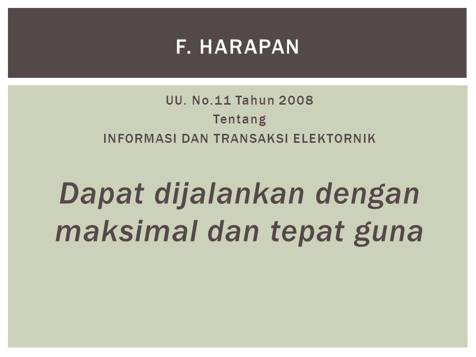 UU. No.11 Tahun 2008 Tentang INFORMASI DAN TRANSAKSI ELEKTORNIK Dapat dijalankan dengan maksimal dan tepat guna F. HARAPAN