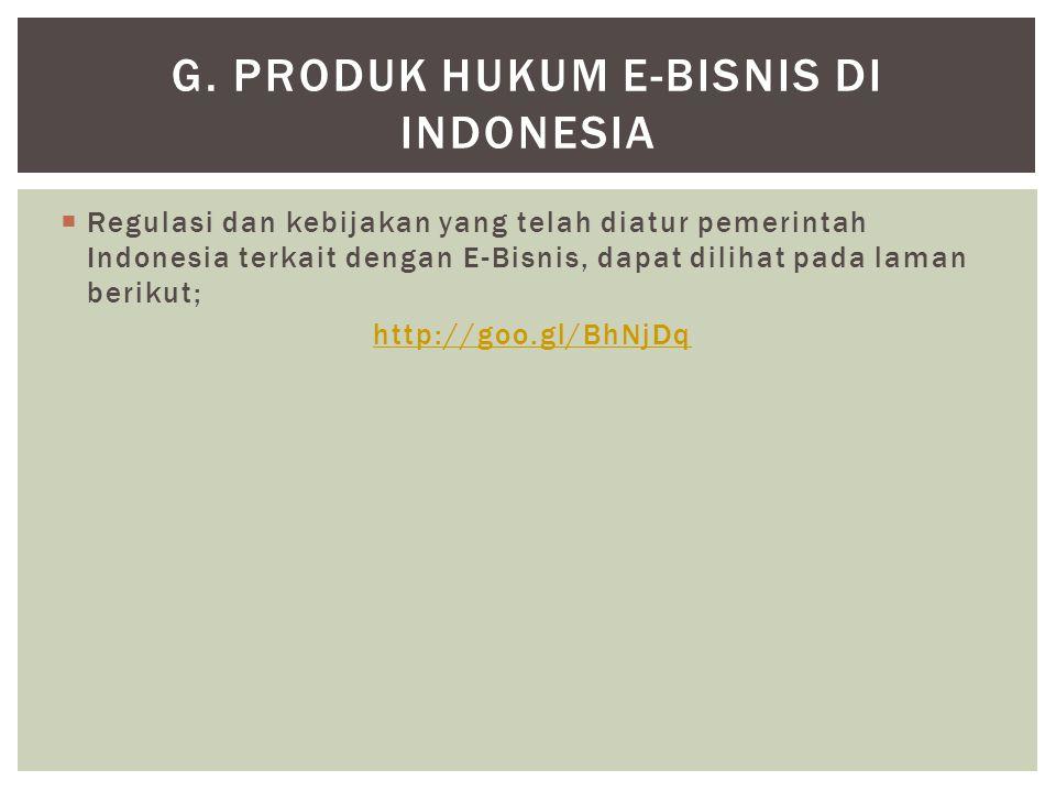  Regulasi dan kebijakan yang telah diatur pemerintah Indonesia terkait dengan E-Bisnis, dapat dilihat pada laman berikut; http://goo.gl/BhNjDq G.