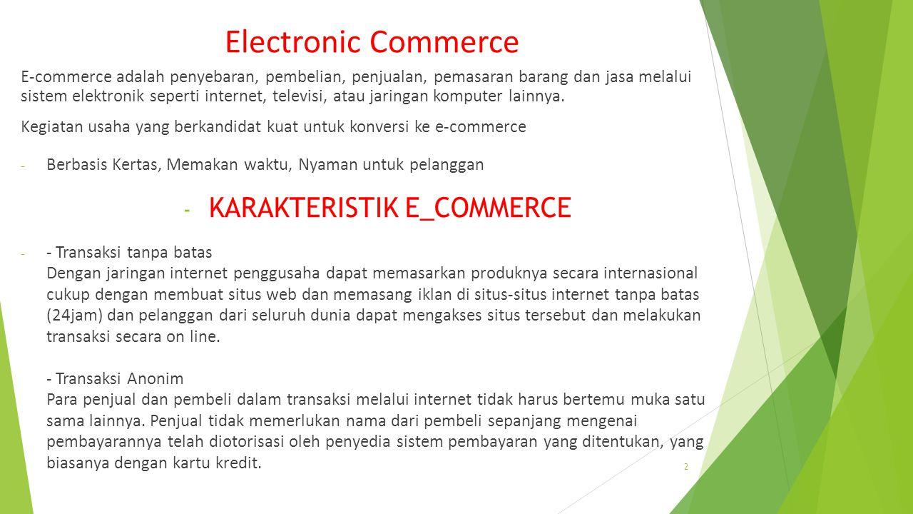 Electronic Commerce E-commerce adalah penyebaran, pembelian, penjualan, pemasaran barang dan jasa melalui sistem elektronik seperti internet, televisi, atau jaringan komputer lainnya.