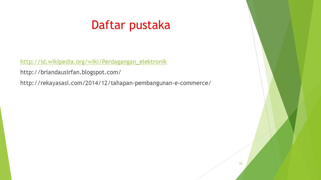 Daftar pustaka http://id.wikipedia.org/wiki/Perdagangan_elektronik http://briandausirfan.blogspot.com/ http://rekayasasi.com/2014/12/tahapan-pembangunan-e-commerce/ 26
