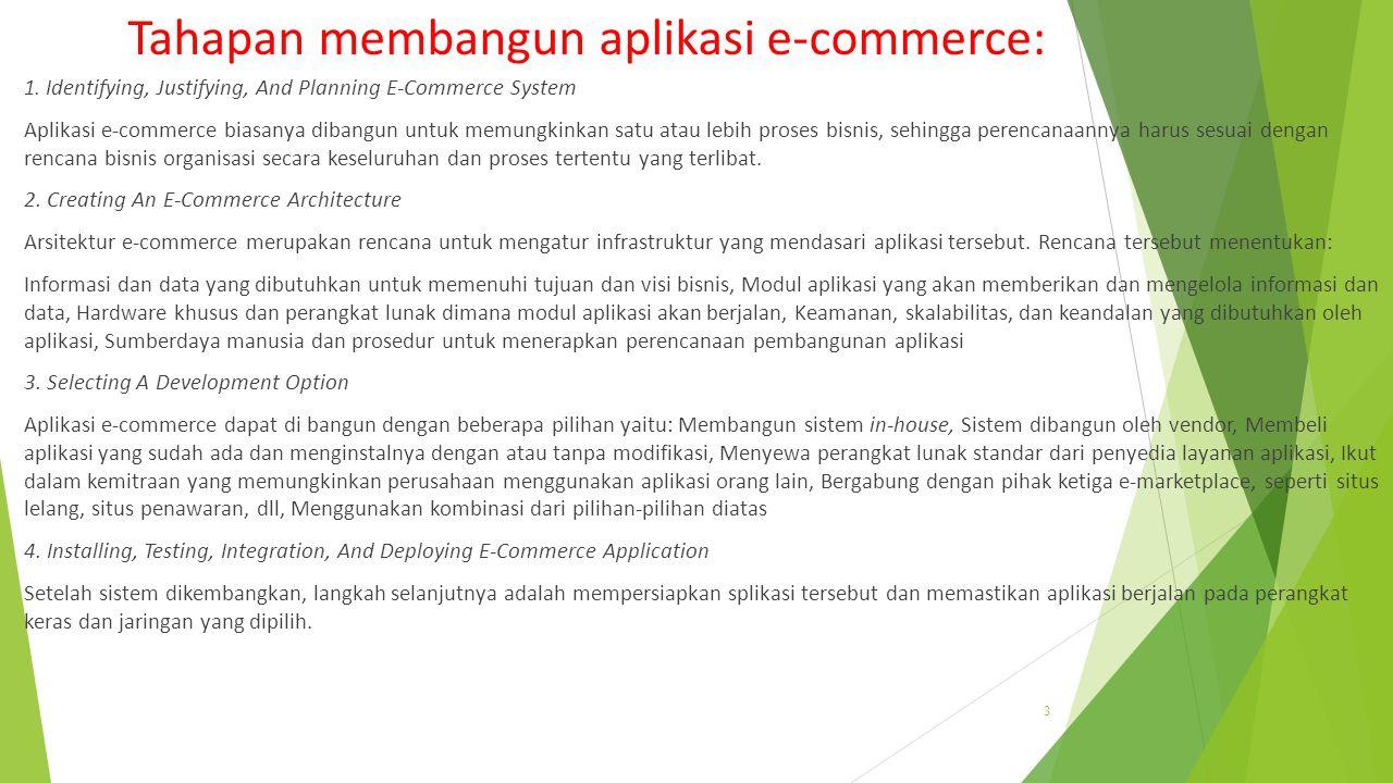 Electronic Commerce E-commerce adalah penyebaran, pembelian, penjualan, pemasaran barang dan jasa melalui sistem elektronik seperti internet, televisi