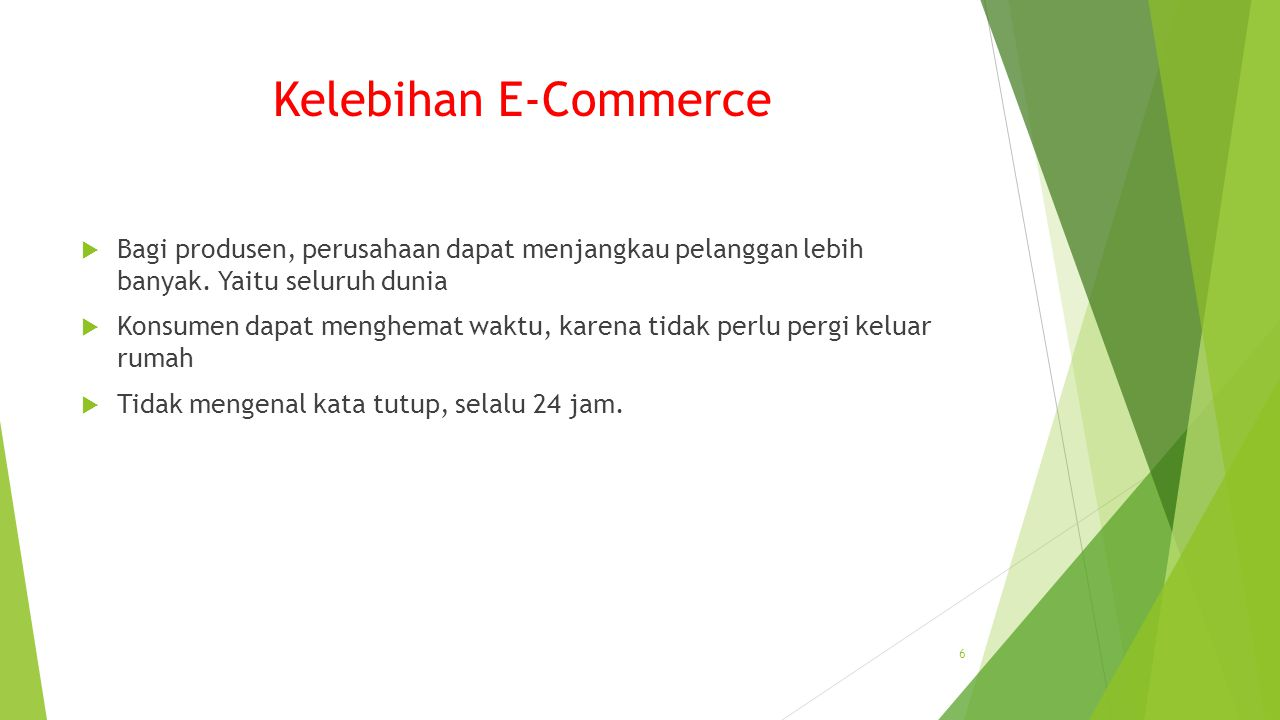 Kelebihan E-Commerce  Bagi produsen, perusahaan dapat menjangkau pelanggan lebih banyak.