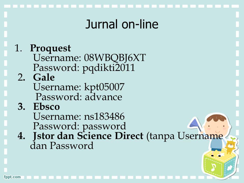 Jurnal on-line 1.Proquest Username: 08WBQBJ6XT Password: pqdikti2011 2.