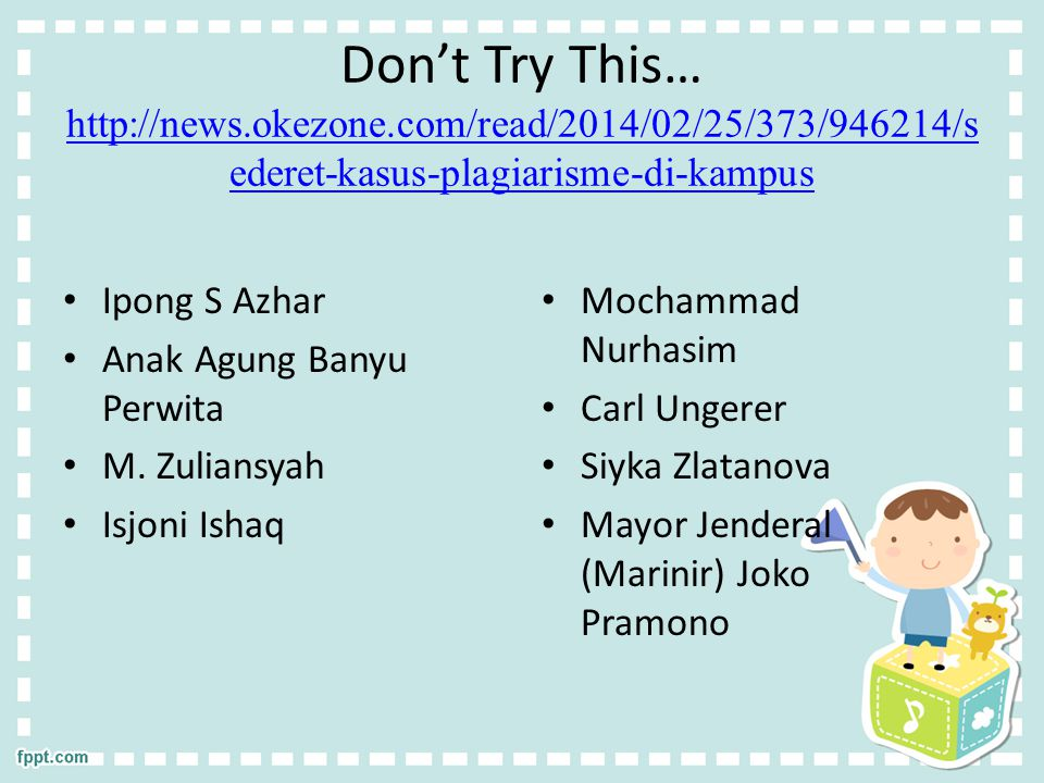Don't Try This… http://news.okezone.com/read/2014/02/25/373/946214/s ederet-kasus-plagiarisme-di-kampus http://news.okezone.com/read/2014/02/25/373/946214/s ederet-kasus-plagiarisme-di-kampus Ipong S Azhar Anak Agung Banyu Perwita M.