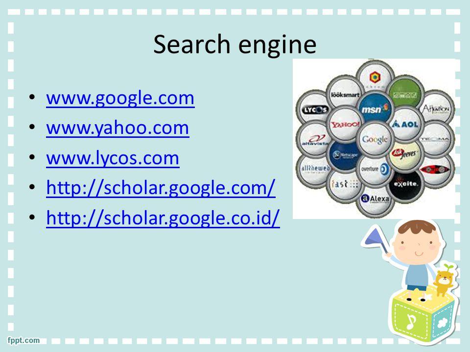 Search engine www.google.com www.yahoo.com www.lycos.com http://scholar.google.com/ http://scholar.google.co.id/