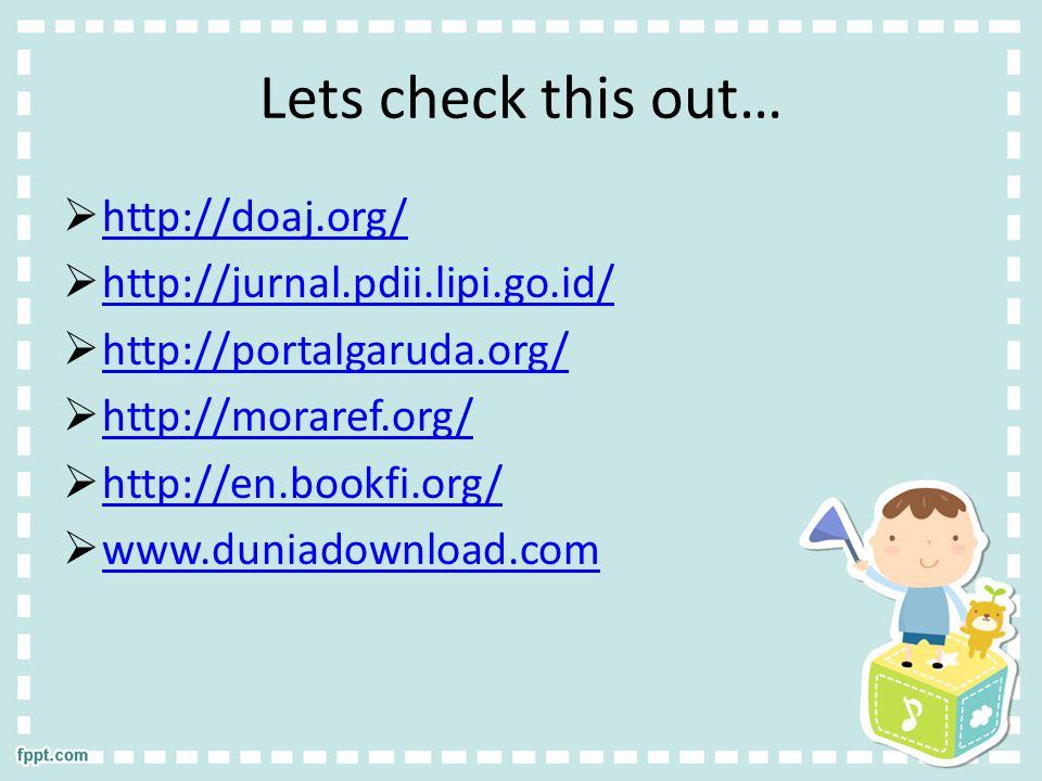 Lets check this out…  http://doaj.org/ http://doaj.org/  http://jurnal.pdii.lipi.go.id/ http://jurnal.pdii.lipi.go.id/  http://portalgaruda.org/ http://portalgaruda.org/  http://moraref.org/ http://moraref.org/  http://en.bookfi.org/ http://en.bookfi.org/  www.duniadownload.com www.duniadownload.com