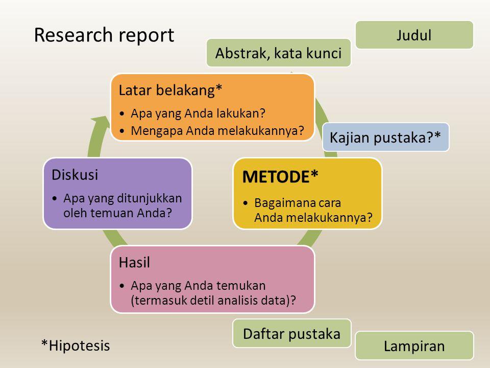 Research report Latar belakang* Apa yang Anda lakukan? Mengapa Anda melakukannya? METODE* Bagaimana cara Anda melakukannya? Hasil Apa yang Anda temuka