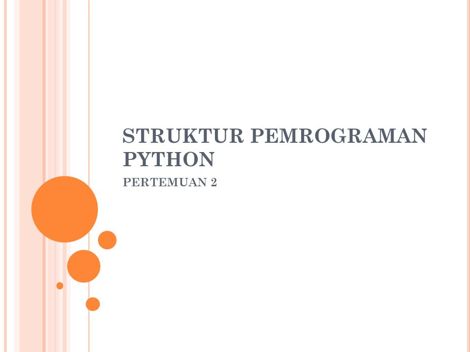 STRUKTUR PEMROGRAMAN PYTHON PERTEMUAN 2