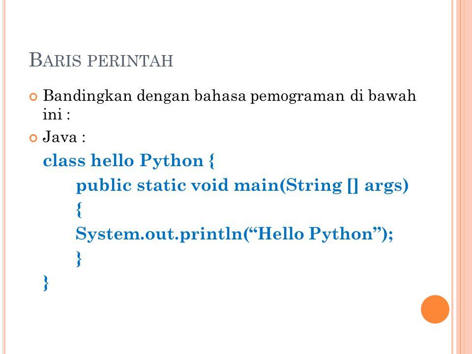 B ARIS PERINTAH Bandingkan dengan bahasa pemograman di bawah ini : Java : class hello Python { public static void main(String [] args) { System.out.pr
