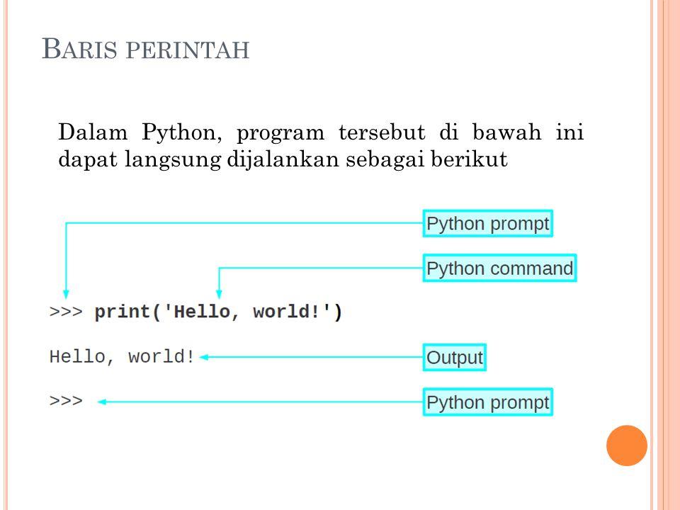 B ARIS PERINTAH Dalam Python, program tersebut di bawah ini dapat langsung dijalankan sebagai berikut
