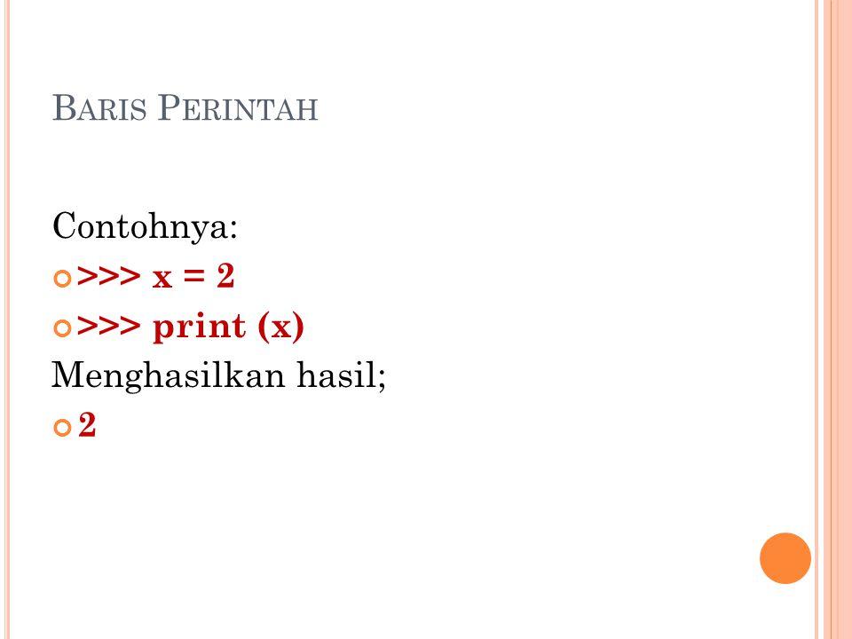 B ARIS P ERINTAH Contohnya: >>> x = 2 >>> print (x) Menghasilkan hasil; 2