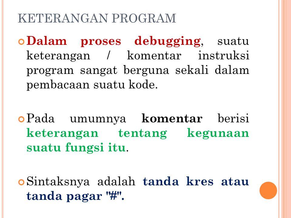 KETERANGAN PROGRAM Dalam proses debugging, suatu keterangan / komentar instruksi program sangat berguna sekali dalam pembacaan suatu kode. Pada umumny
