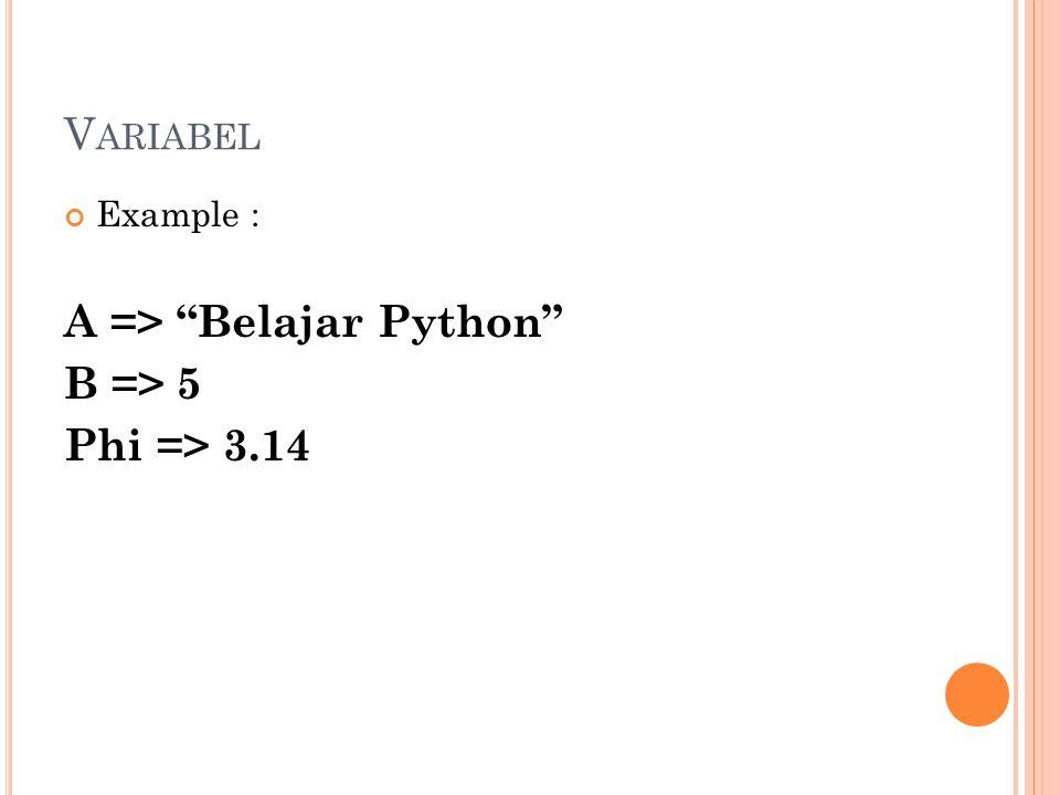 "V ARIABEL Example : A => ""Belajar Python"" B => 5 Phi => 3.14"