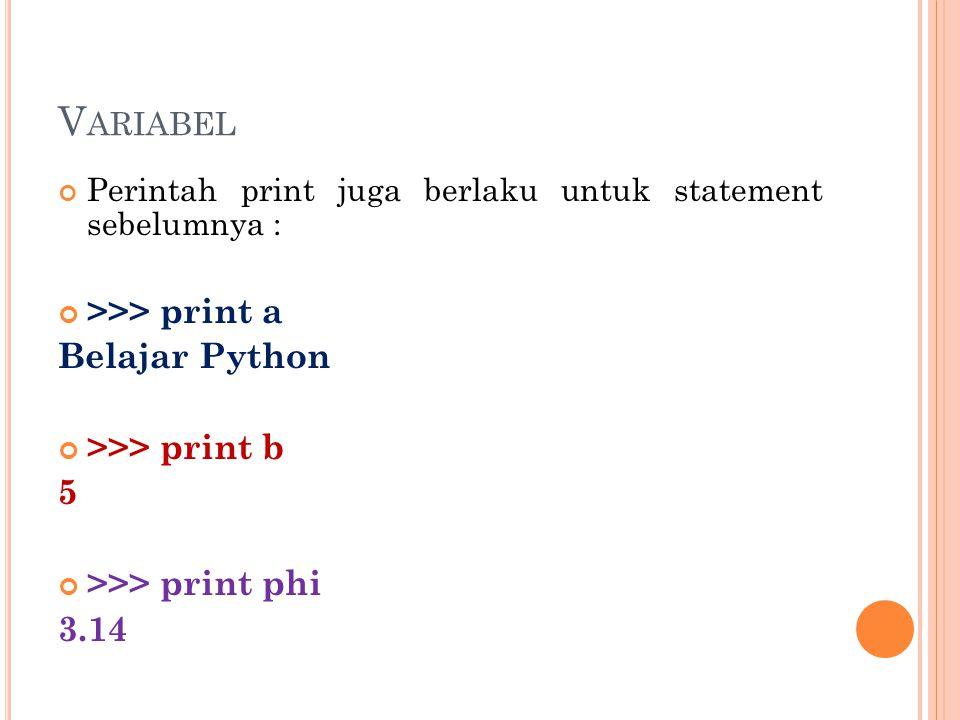 V ARIABEL Perintah print juga berlaku untuk statement sebelumnya : >>> print a Belajar Python >>> print b 5 >>> print phi 3.14