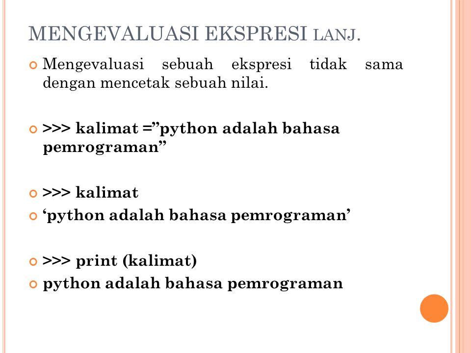 """MENGEVALUASI EKSPRESI LANJ. Mengevaluasi sebuah ekspresi tidak sama dengan mencetak sebuah nilai. >>> kalimat =""""python adalah bahasa pemrograman"""" >>>"""