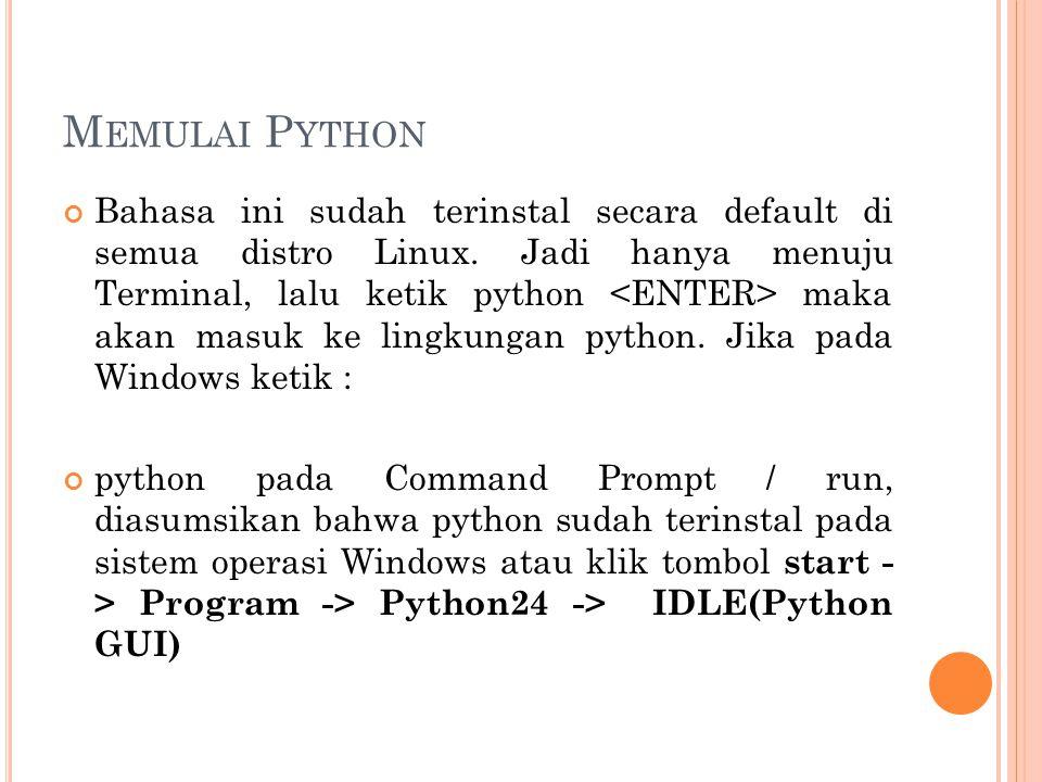 M EMULAI P YTHON Bahasa ini sudah terinstal secara default di semua distro Linux. Jadi hanya menuju Terminal, lalu ketik python maka akan masuk ke lin