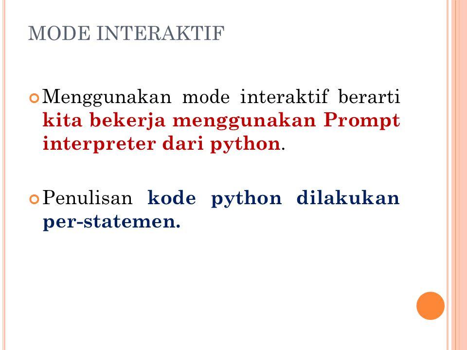 MODE INTERAKTIF Menggunakan mode interaktif berarti kita bekerja menggunakan Prompt interpreter dari python. Penulisan kode python dilakukan per-state