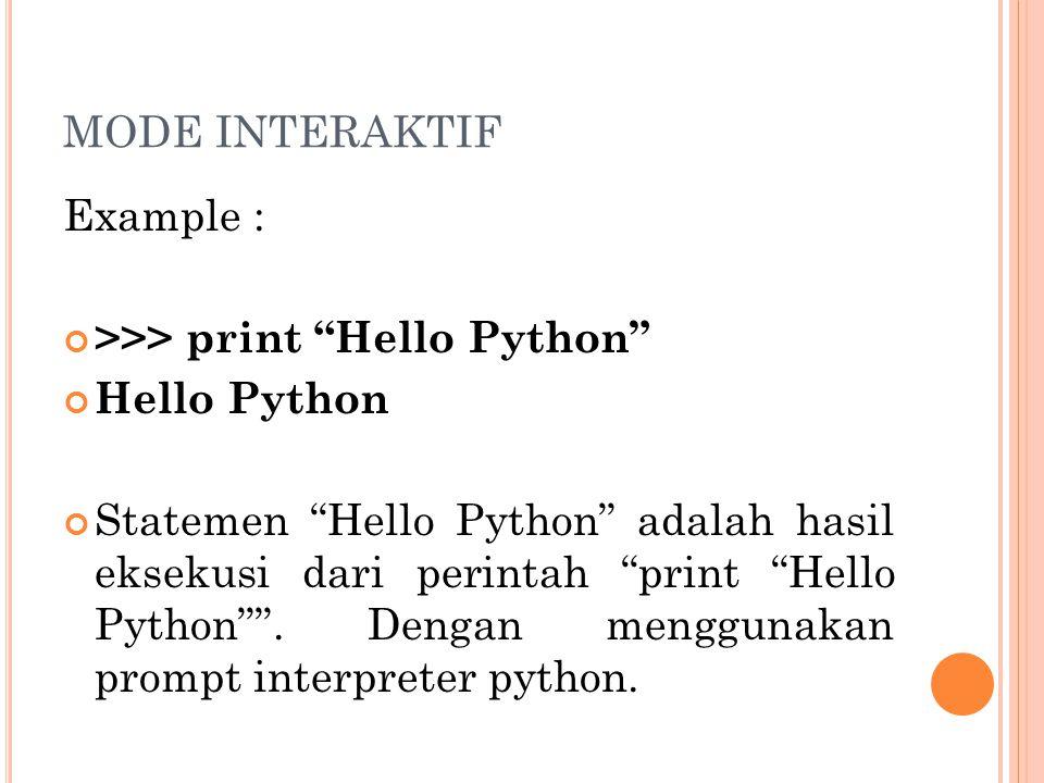 "MODE INTERAKTIF Example : >>> print ""Hello Python"" Hello Python Statemen ""Hello Python"" adalah hasil eksekusi dari perintah ""print ""Hello Python"""". De"