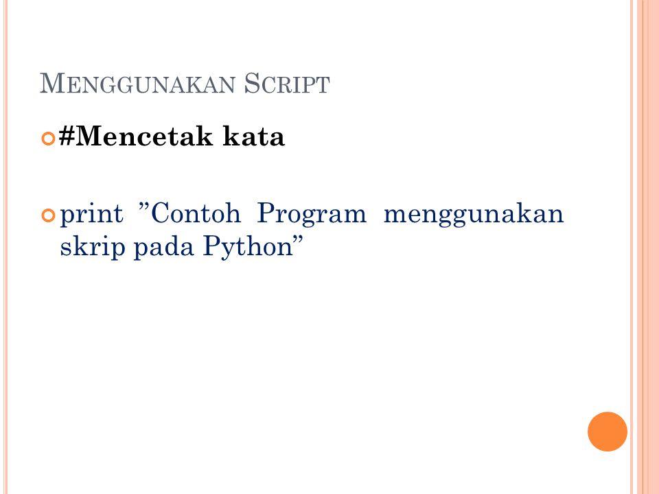 "M ENGGUNAKAN S CRIPT #Mencetak kata print ""Contoh Program menggunakan skrip pada Python"""