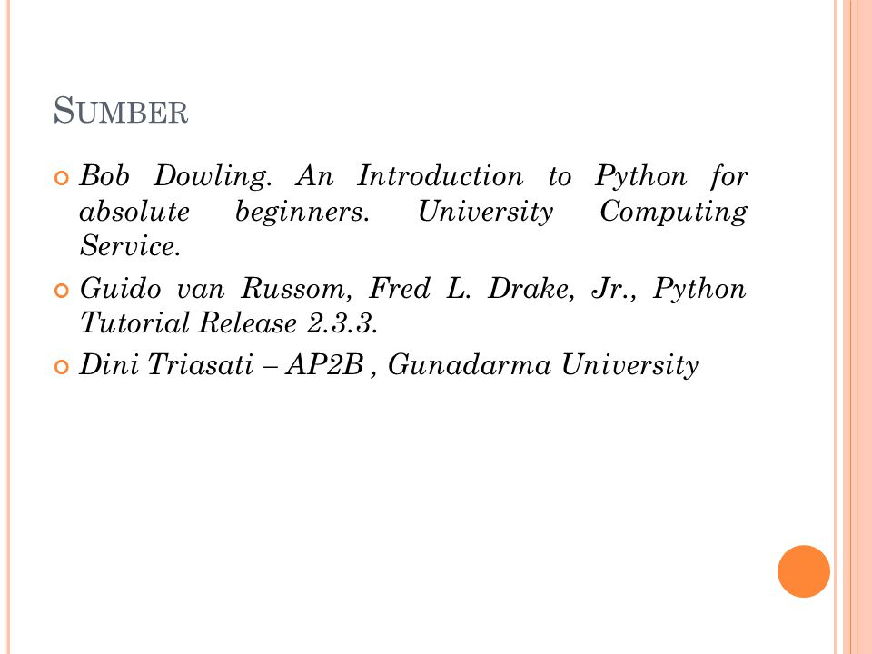 S UMBER Bob Dowling. An Introduction to Python for absolute beginners. University Computing Service. Guido van Russom, Fred L. Drake, Jr., Python Tuto