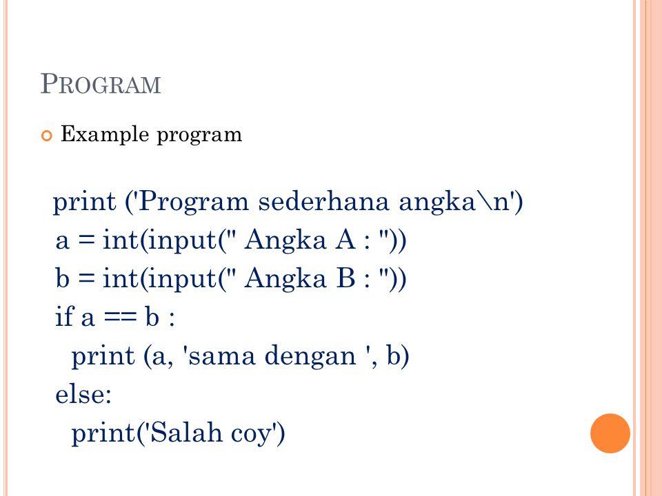 P ROGRAM Example program print ('Program sederhana angka\n') a = int(input(