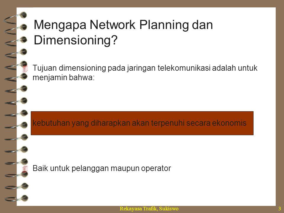 Rekayasa Trafik, Sukiswo3 Mengapa Network Planning dan Dimensioning?  Tujuan dimensioning pada jaringan telekomunikasi adalah untuk menjamin bahwa: k