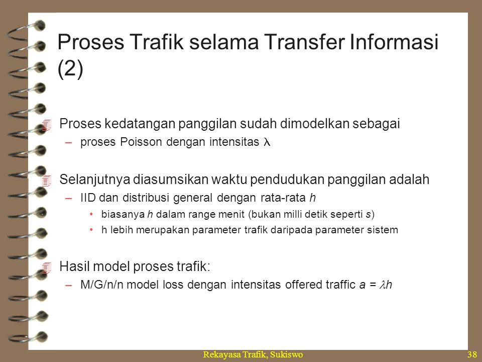 Rekayasa Trafik, Sukiswo38  Proses kedatangan panggilan sudah dimodelkan sebagai –proses Poisson dengan intensitas  Selanjutnya diasumsikan waktu pe