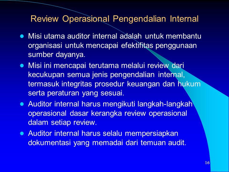 Review Operasional Pengendalian Internal Misi utama auditor internal adalah untuk membantu organisasi untuk mencapai efektifitas penggunaan sumber day