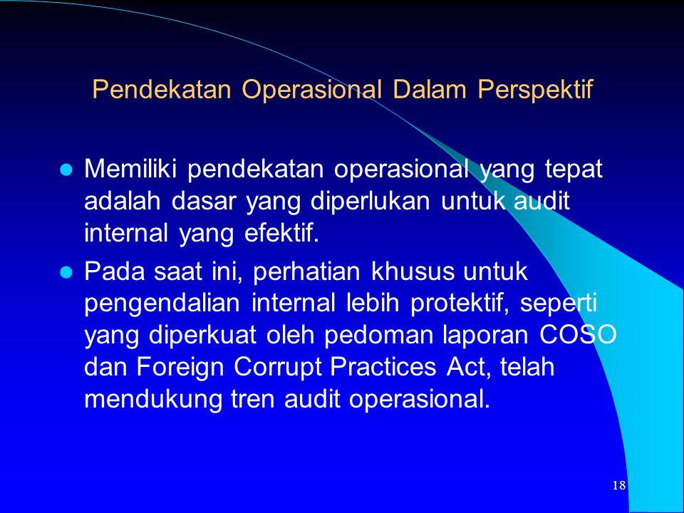Pendekatan Operasional Dalam Perspektif Memiliki pendekatan operasional yang tepat adalah dasar yang diperlukan untuk audit internal yang efektif. Pad