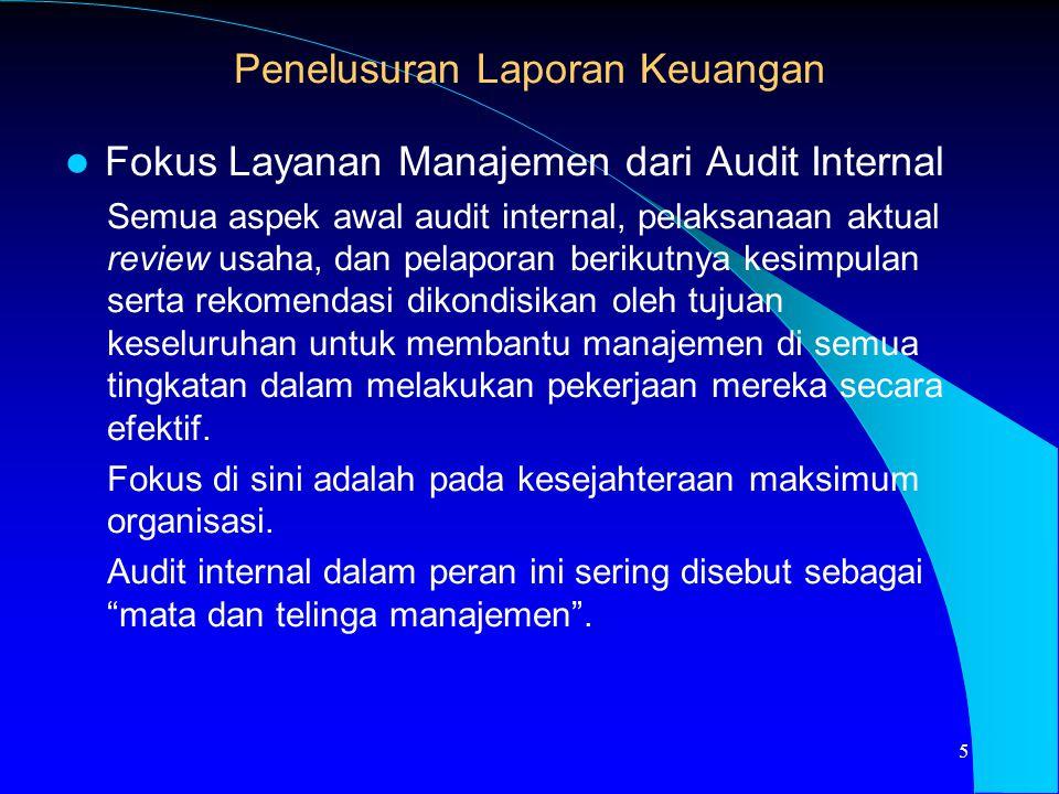 Fokus Layanan Manajemen dari Audit Internal Semua aspek awal audit internal, pelaksanaan aktual review usaha, dan pelaporan berikutnya kesimpulan sert