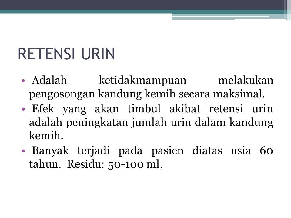 PATHOPHYSIOLOGY Faktor resiko terjadinya retensio urin adalah DM, BPH, uretral patology (tumor, infeksi, batu), SCI, SVA.