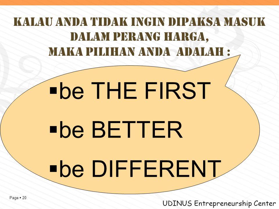 Page  20 UDINUS Entrepreneurship Center  be THE FIRST  be BETTER  be DIFFERENT KALAU ANDA TIDAK INGIN DIPAKSA MASUK DALAM PERANG HARGA, MAKA PILIH