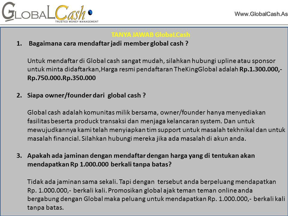 TANYA JAWAB GlobaLCash 1. Bagaimana cara mendaftar jadi member global cash .