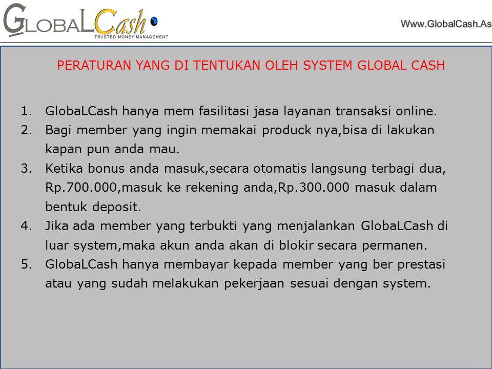 PERATURAN YANG DI TENTUKAN OLEH SYSTEM GLOBAL CASH 1.GlobaLCash hanya mem fasilitasi jasa layanan transaksi online.