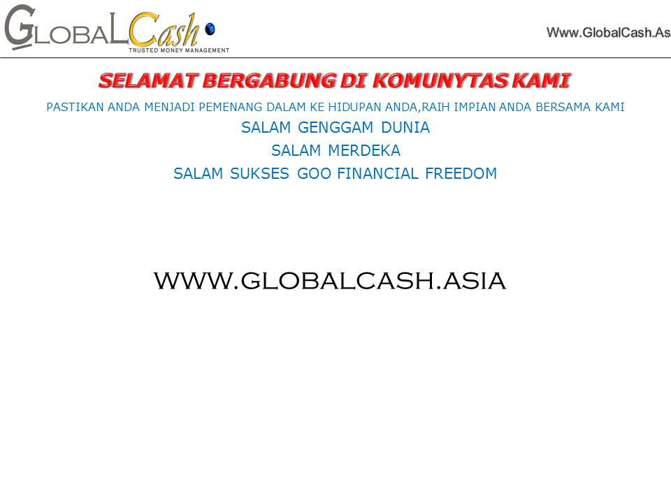 PASTIKAN ANDA MENJADI PEMENANG DALAM KE HIDUPAN ANDA,RAIH IMPIAN ANDA BERSAMA KAMI SALAM GENGGAM DUNIA SALAM MERDEKA SALAM SUKSES GOO FINANCIAL FREEDOM www.globalcash.asia